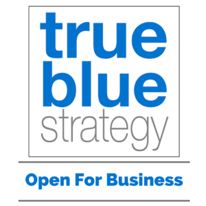 True Blue Strategy - Open for Business